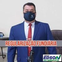 Vereador Edson do Sindicato cobra Prefeito que coloque em prática o processo de regularização fundiária urbana com o máximo de urgência